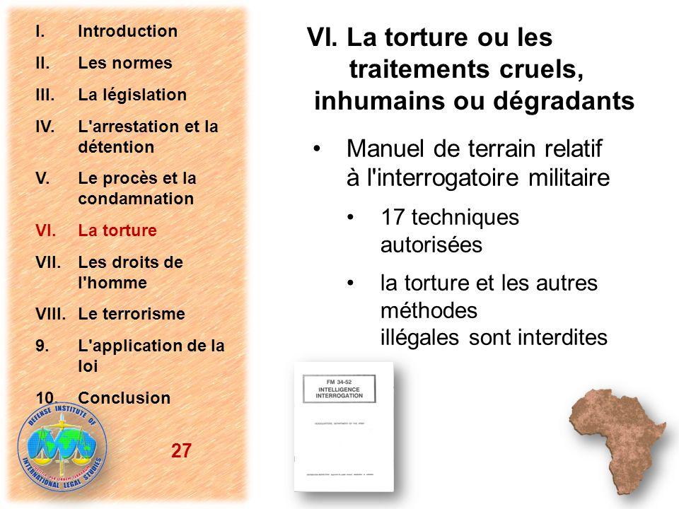 Manuel de terrain relatif à l'interrogatoire militaire 17 techniques autorisées la torture et les autres méthodes illégales sont interdites 27 I.Intro