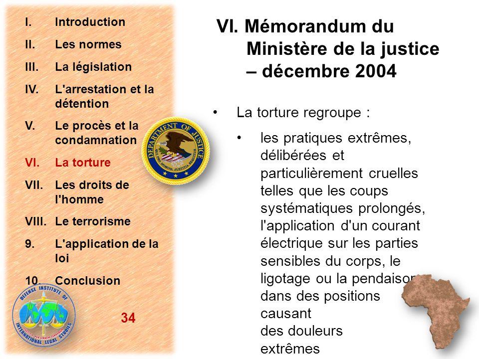 VI. Mémorandum du Ministère de la justice – décembre 2004 La torture regroupe : les pratiques extrêmes, délibérées et particulièrement cruelles telles