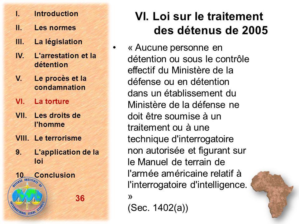 VI. Loi sur le traitement des détenus de 2005 « Aucune personne en détention ou sous le contrôle effectif du Ministère de la défense ou en détention d