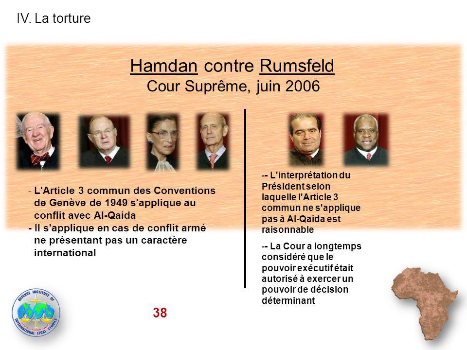 Hamdan contre Rumsfeld IV. La torture 38 Cour Suprême, juin 2006 - L'Article 3 commun des Conventions de Genève de 1949 s'applique au conflit avec Al-