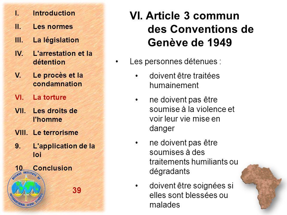 VI. Article 3 commun des Conventions de Genève de 1949 Les personnes détenues : doivent être traitées humainement ne doivent pas être soumise à la vio