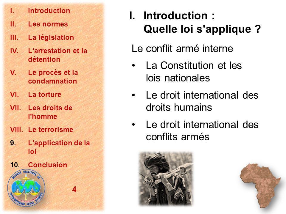Le conflit armé interne La Constitution et les lois nationales Le droit international des droits humains Le droit international des conflits armés 4 I