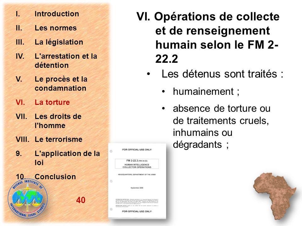 VI. Opérations de collecte et de renseignement humain selon le FM 2- 22.2 Les détenus sont traités : humainement ; absence de torture ou de traitement