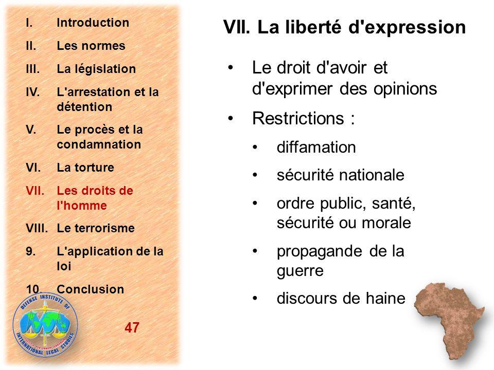 VII. La liberté d'expression Le droit d'avoir et d'exprimer des opinions Restrictions : diffamation sécurité nationale ordre public, santé, sécurité o
