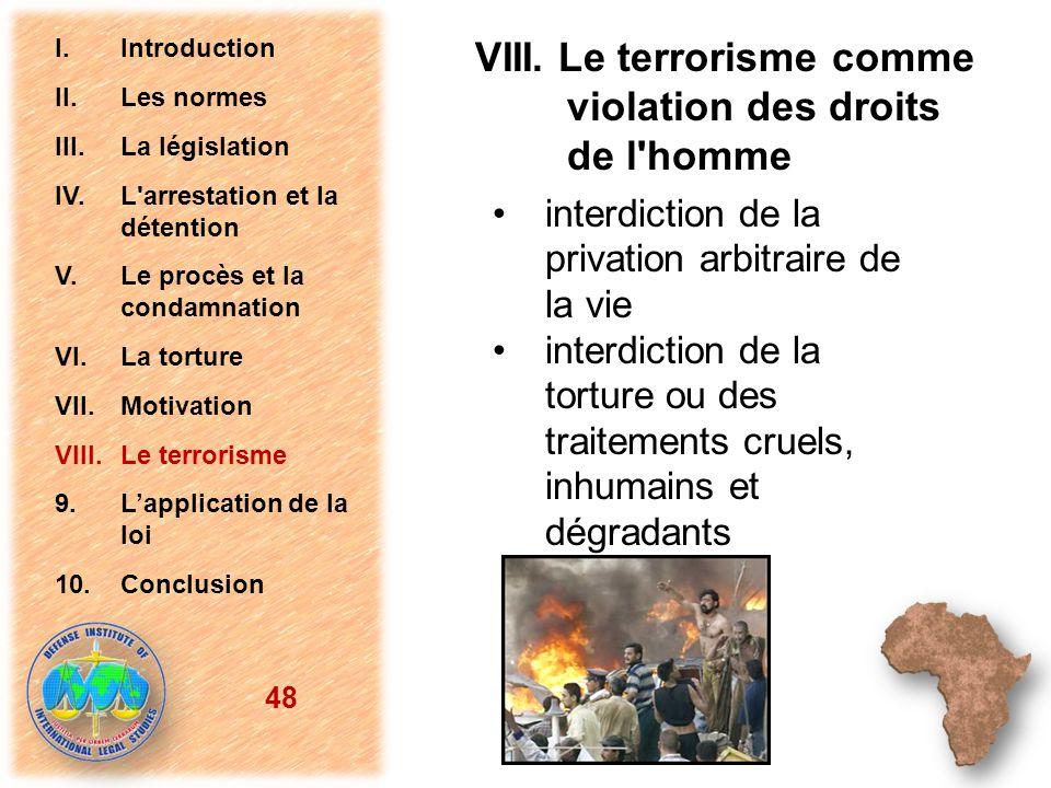 VIII. Le terrorisme comme violation des droits de l'homme interdiction de la privation arbitraire de la vie interdiction de la torture ou des traiteme
