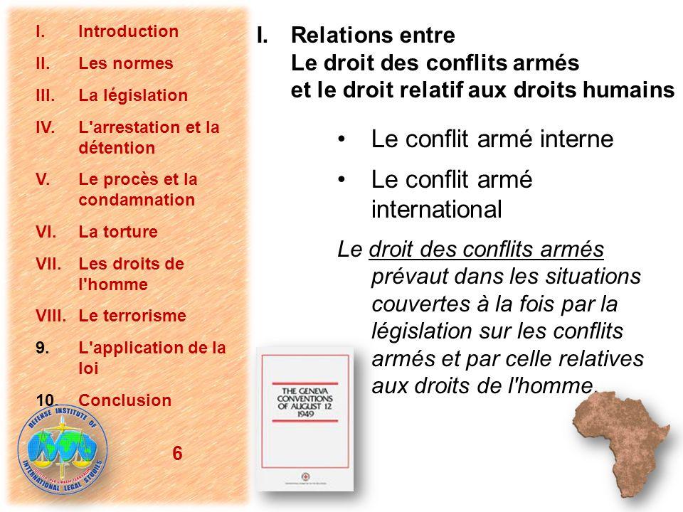 I.Relations entre Le droit des conflits armés et le droit relatif aux droits humains Le conflit armé interne Le conflit armé international Le droit de
