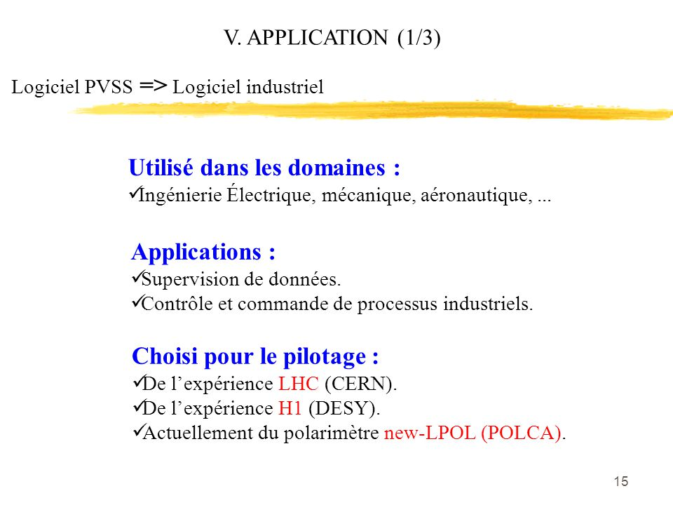 15 V. APPLICATION (1/3) Logiciel PVSS => Logiciel industriel Applications : Supervision de données.