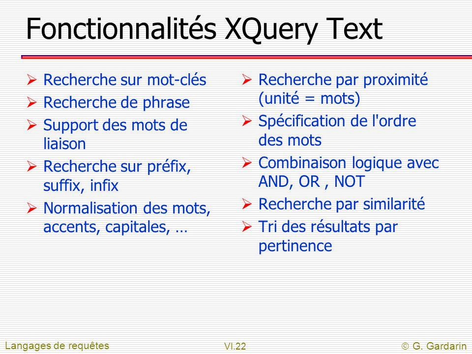 VI.22  G. Gardarin Fonctionnalités XQuery Text  Recherche sur mot-clés  Recherche de phrase  Support des mots de liaison  Recherche sur préfix, s