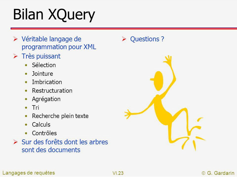 VI.23  G. Gardarin Bilan XQuery  Véritable langage de programmation pour XML  Très puissant Sélection Jointure Imbrication Restructuration Agrégati