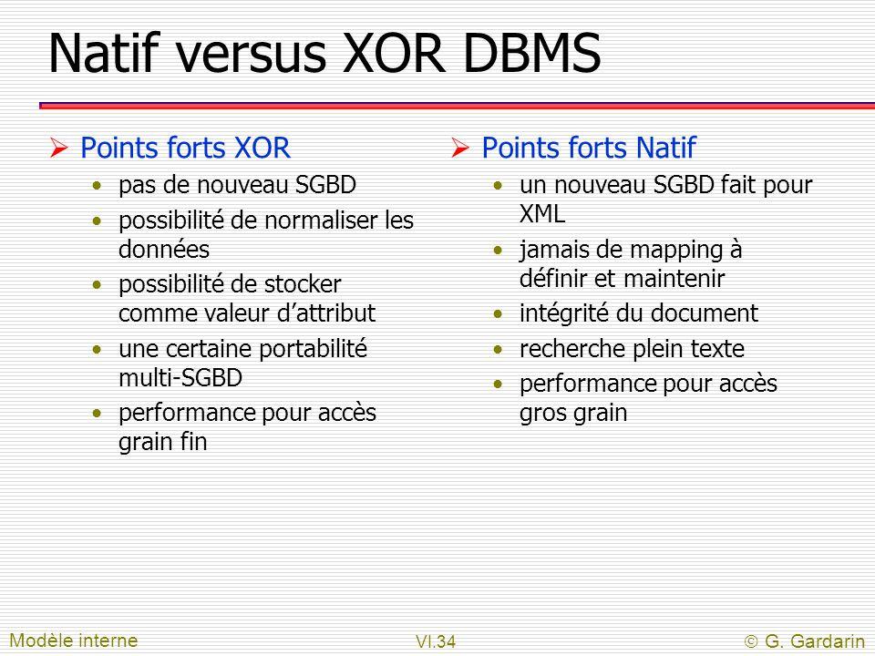 VI.34  G. Gardarin Natif versus XOR DBMS  Points forts XOR pas de nouveau SGBD possibilité de normaliser les données possibilité de stocker comme va