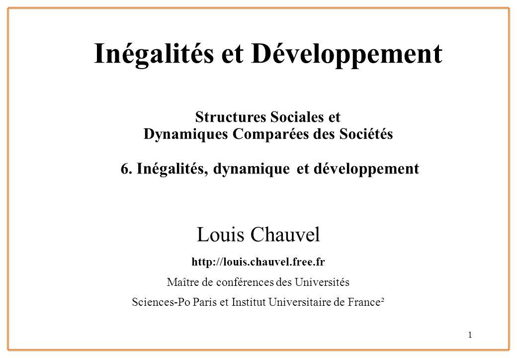 1 Inégalités et Développement Structures Sociales et Dynamiques Comparées des Sociétés 6. Inégalités, dynamique et développement Louis Chauvel http://