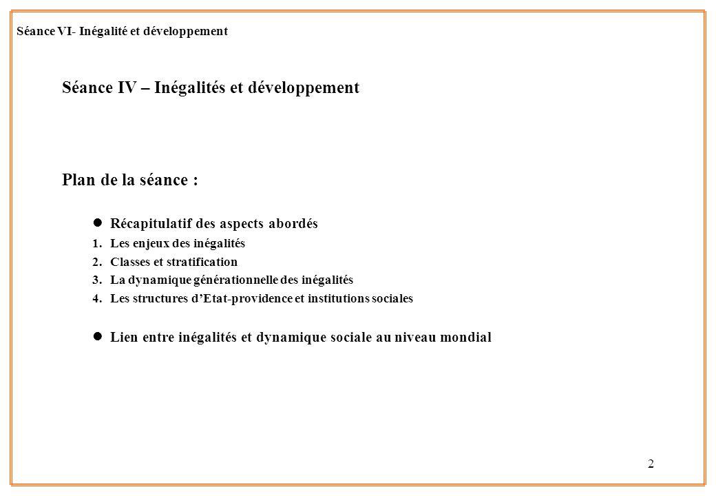 2 Séance IV – Inégalités et développement Plan de la séance : lRécapitulatif des aspects abordés 1.Les enjeux des inégalités 2.Classes et stratificati