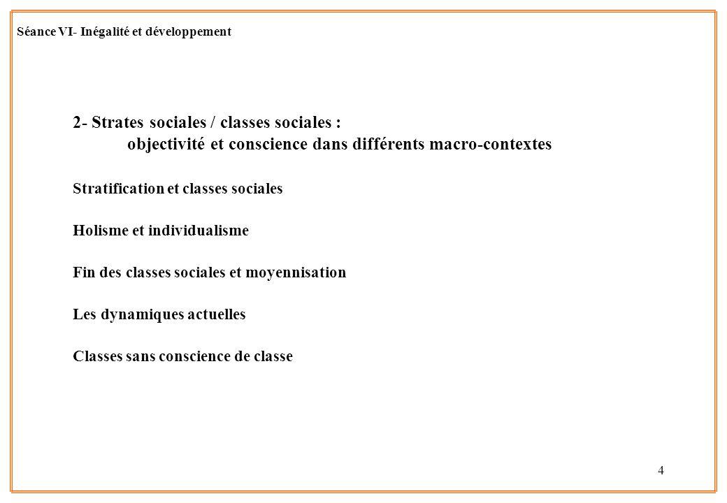 4 Séance VI- Inégalité et développement 2- Strates sociales / classes sociales : objectivité et conscience dans différents macro-contextes Stratificat
