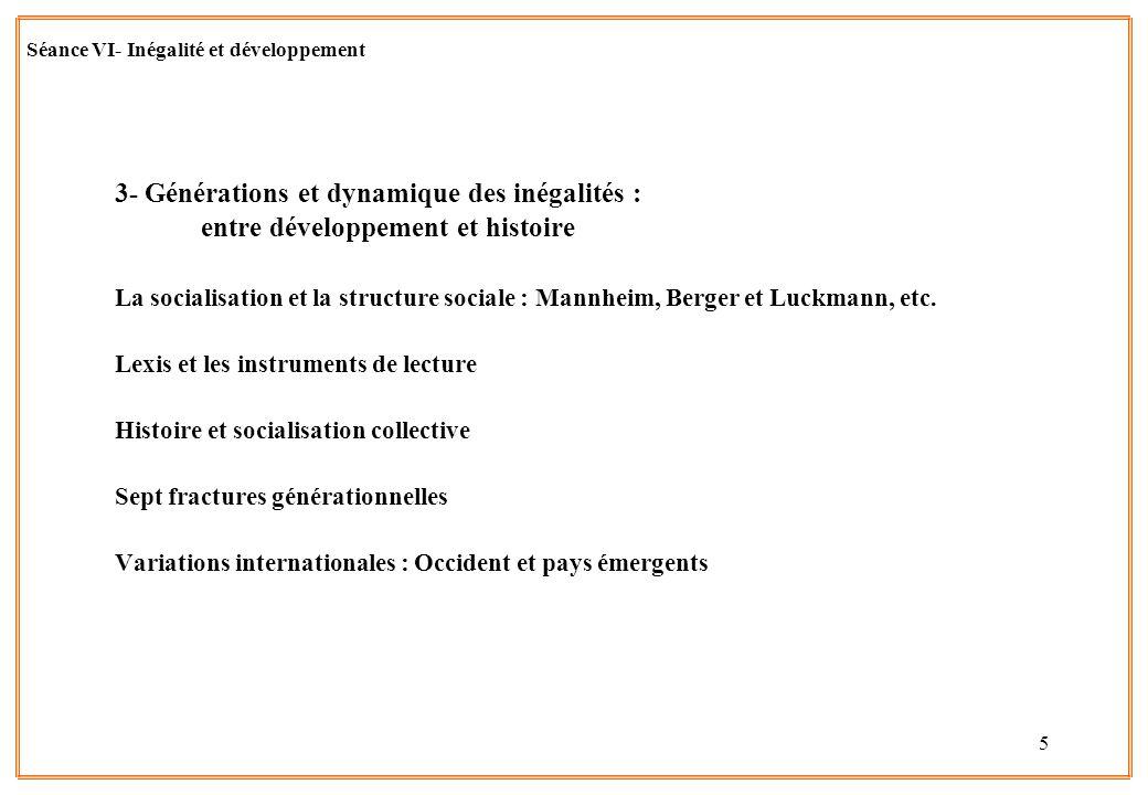 5 Séance VI- Inégalité et développement 3- Générations et dynamique des inégalités : entre développement et histoire La socialisation et la structure
