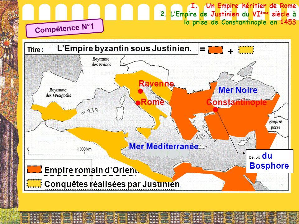 I.Un Empire héritier de Rome 2. L'Empire de Justinien du VI ème siècle à la prise de Constantinople en 1453 L'Empire byzantin sous Justinien. Mer Médi