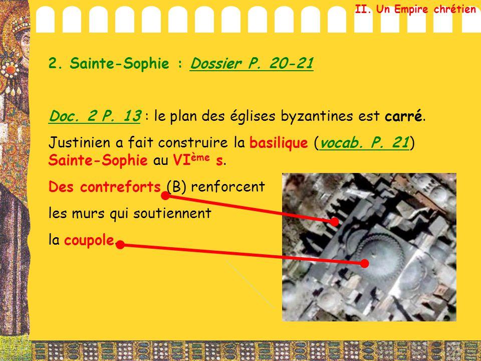 2. Sainte-Sophie : Dossier P. 20-21 Doc. 2 P. 13 : le plan des églises byzantines est carré. Justinien a fait construire la basilique (vocab. P. 21) S