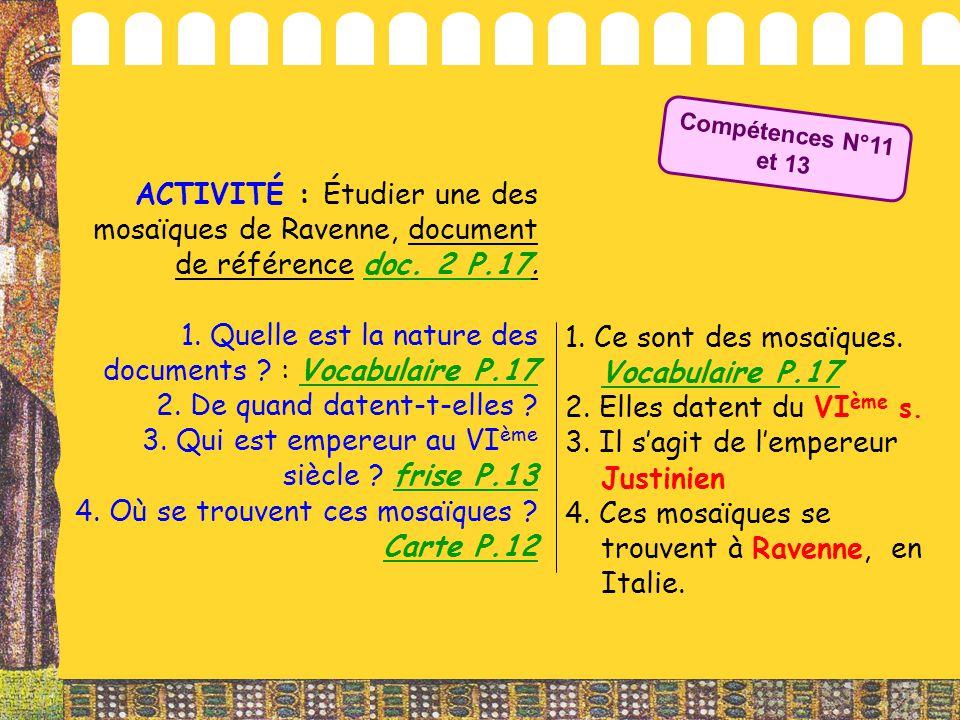 ACTIVITÉ : Étudier une des mosaïques de Ravenne, document de référence doc. 2 P.17. 1. Quelle est la nature des documents ? : Vocabulaire P.17 2. De q
