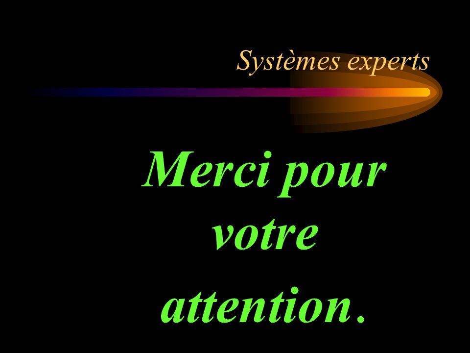 Systèmes experts Merci pour votre attention.