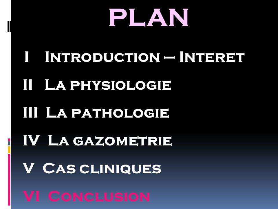 PLAN I Introduction – Interet II La physiologie III La pathologie IV La gazometrie V Cas cliniques VI Conclusion