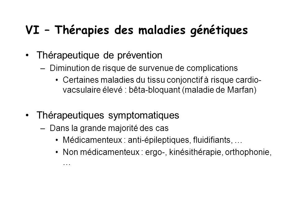 VI – Thérapies des maladies génétiques Thérapeutique de prévention –Diminution de risque de survenue de complications Certaines maladies du tissu conj