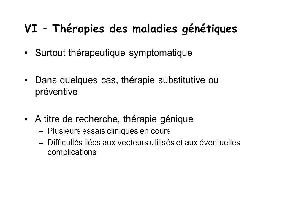 Surtout thérapeutique symptomatique Dans quelques cas, thérapie substitutive ou préventive A titre de recherche, thérapie génique –Plusieurs essais cl