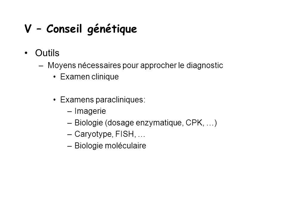 V – Conseil génétique Outils –Moyens nécessaires pour approcher le diagnostic Examen clinique Examens paracliniques: –Imagerie –Biologie (dosage enzym
