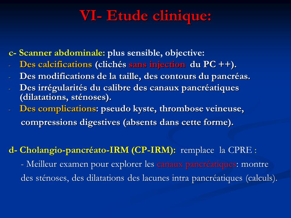 c- Scanner abdominale: plus sensible, objective: - Des calcifications (clichés sans injection du PC ++).