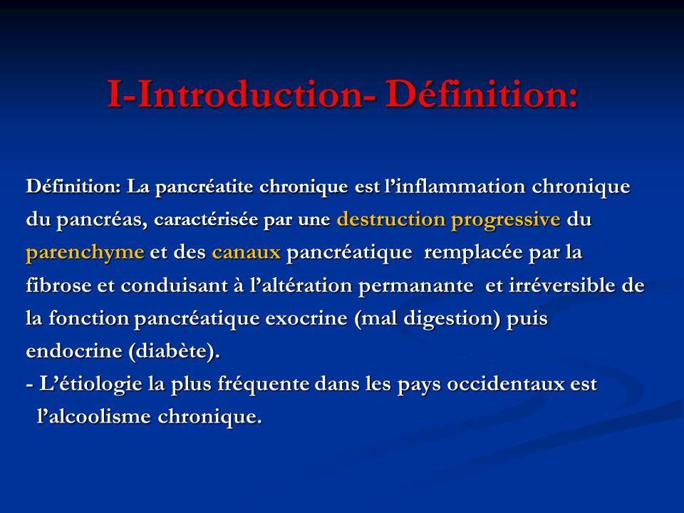 I-Introduction- Définition: Définition: La pancréatite chronique est l' inflammation chronique du pancréas, caractérisée par une destruction progressi