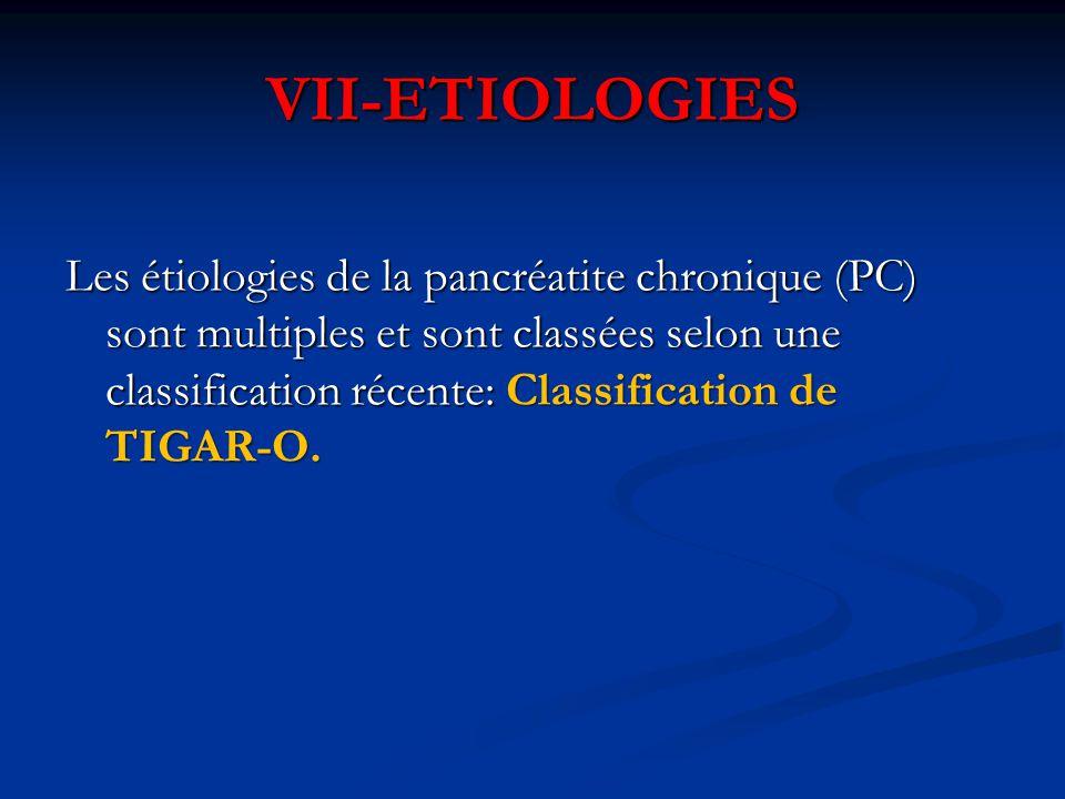 VII-ETIOLOGIES Les étiologies de la pancréatite chronique (PC) sont multiples et sont classées selon une classification récente: Classification de TIG