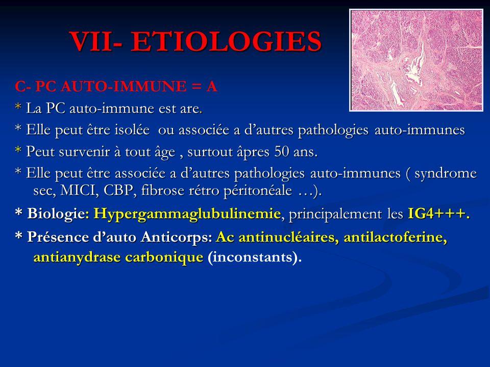 VII- ETIOLOGIES C- PC AUTO-IMMUNE = A * La PC auto-immune est are. * Elle peut être isolée ou associée a d'autres pathologies auto-immunes * Peut surv