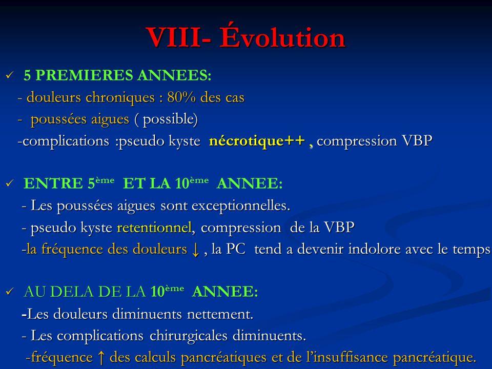 VIII- Évolution 5 PREMIERES ANNEES: douleurs chroniques : 80% des cas - douleurs chroniques : 80% des cas - poussées aigues ( possible) - poussées aig