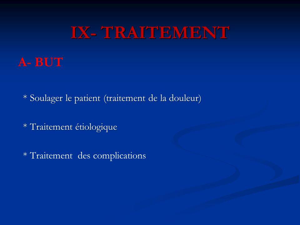 IX- TRAITEMENT A- BUT * Soulager le patient (traitement de la douleur) * Soulager le patient (traitement de la douleur) * Traitement étiologique * Tra