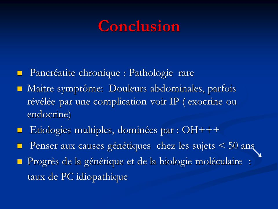 Conclusion Pancréatite chronique : Pathologie rare Pancréatite chronique : Pathologie rare Maitre symptôme: Douleurs abdominales, parfois révélée par