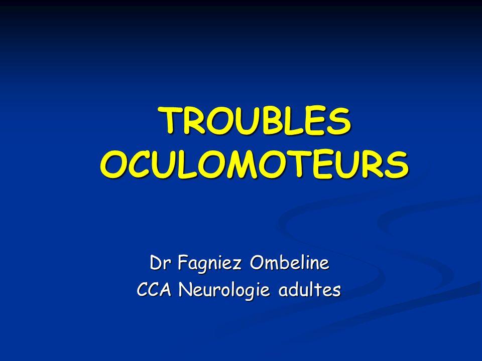 TROUBLES OCULOMOTEURS Dr Fagniez Ombeline CCA Neurologie adultes
