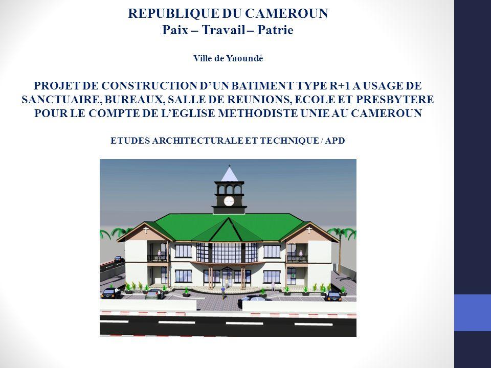 REPUBLIQUE DU CAMEROUN Paix – Travail – Patrie Ville de Yaoundé PROJET DE CONSTRUCTION D'UN BATIMENT TYPE R+1 A USAGE DE SANCTUAIRE, BUREAUX, SALLE DE REUNIONS, ECOLE ET PRESBYTERE POUR LE COMPTE DE L'EGLISE METHODISTE UNIE AU CAMEROUN ETUDES ARCHITECTURALE ET TECHNIQUE / APD