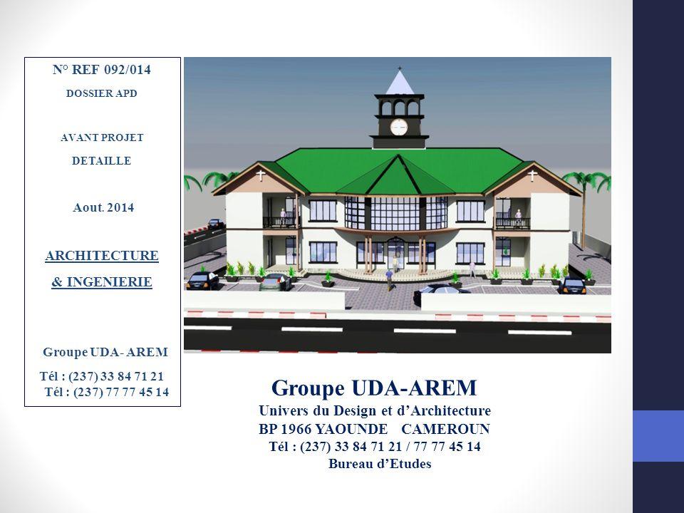 Groupe UDA-AREM Univers du Design et d'Architecture BP 1966 YAOUNDE CAMEROUN Tél : (237) 33 84 71 21 / 77 77 45 14 Bureau d'Etudes N° REF 092/014 DOSS