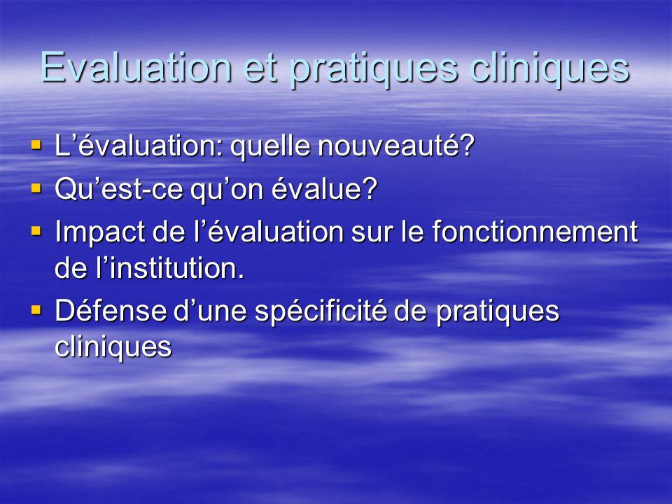 Evaluation et pratiques cliniques  L'évaluation: quelle nouveauté?  Qu'est-ce qu'on évalue?  Impact de l'évaluation sur le fonctionnement de l'inst