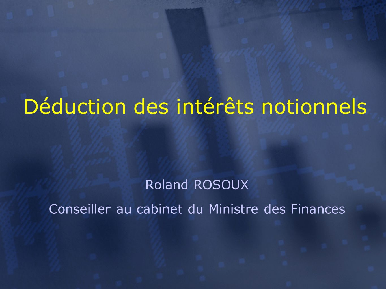 Déduction des intérêts notionnels Roland ROSOUX Conseiller au cabinet du Ministre des Finances