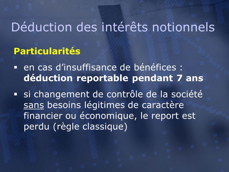 Déduction des intérêts notionnels Particularités  en cas d'insuffisance de bénéfices : déduction reportable pendant 7 ans  si changement de contrôle