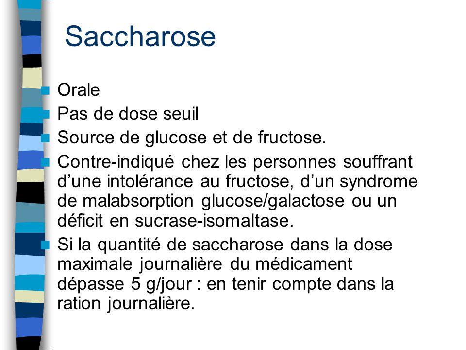 Saccharose Orale Pas de dose seuil Source de glucose et de fructose. Contre-indiqué chez les personnes souffrant d'une intolérance au fructose, d'un s