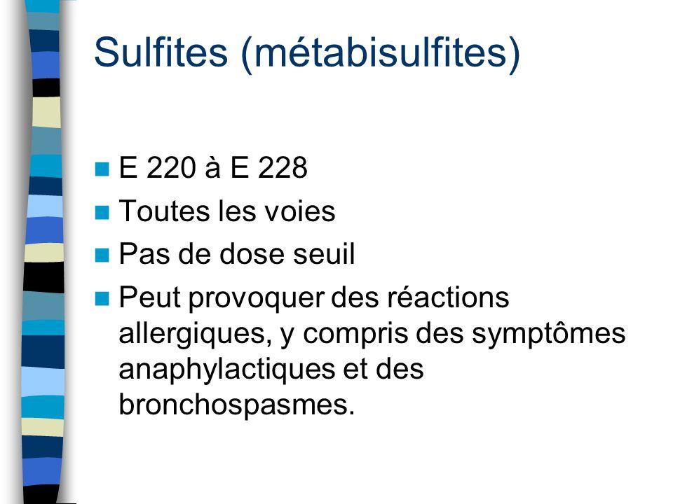 Sulfites (métabisulfites) E 220 à E 228 Toutes les voies Pas de dose seuil Peut provoquer des réactions allergiques, y compris des symptômes anaphylac