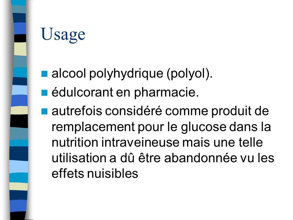 Usage alcool polyhydrique (polyol). édulcorant en pharmacie. autrefois considéré comme produit de remplacement pour le glucose dans la nutrition intra
