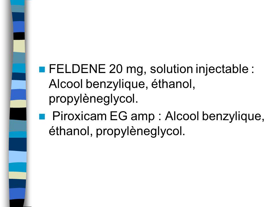 FELDENE 20 mg, solution injectable : Alcool benzylique, éthanol, propylèneglycol. Piroxicam EG amp : Alcool benzylique, éthanol, propylèneglycol.