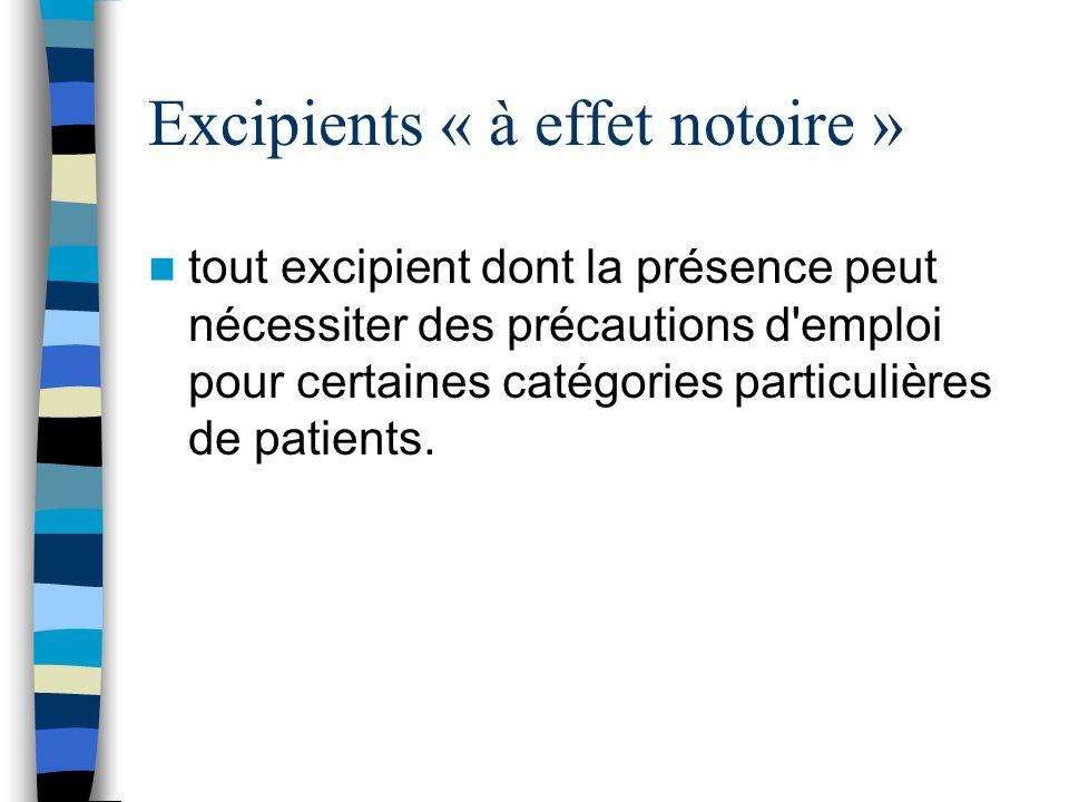 Excipients « à effet notoire » tout excipient dont la présence peut nécessiter des précautions d'emploi pour certaines catégories particulières de pat