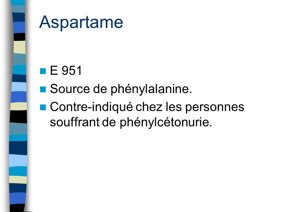 Aspartame E 951 Source de phénylalanine. Contre-indiqué chez les personnes souffrant de phénylcétonurie.