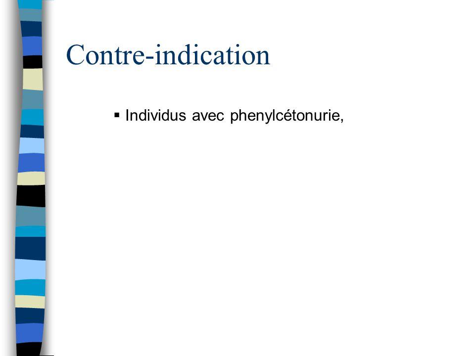 Contre-indication  Individus avec phenylcétonurie,