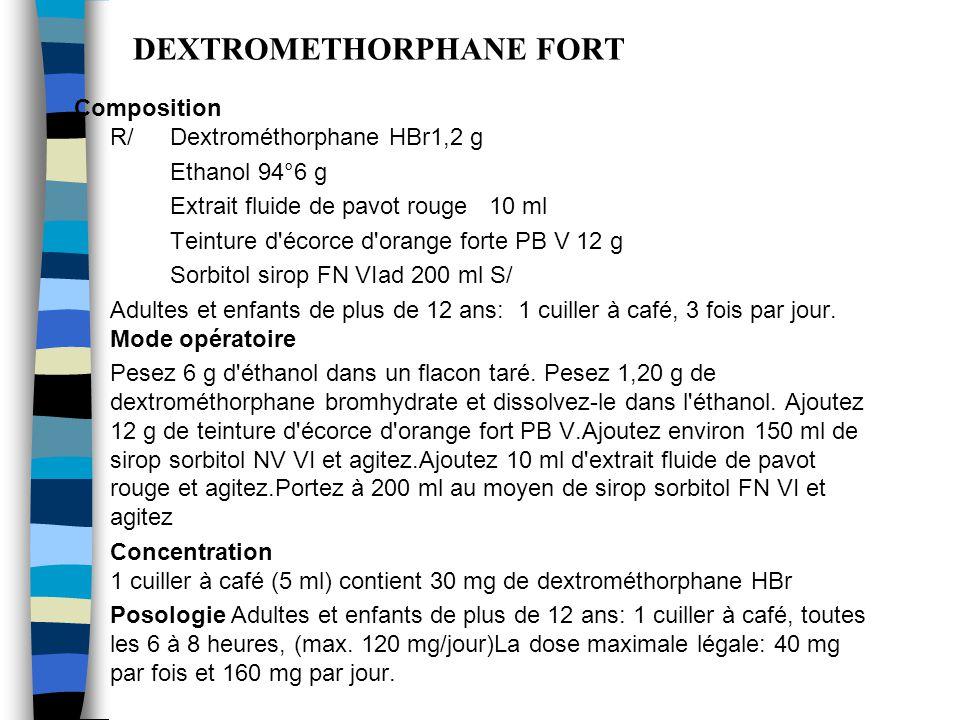 DEXTROMETHORPHANE FORT, AU SORBITOL Composition R/ Dextrométhorphane HBr1,2 g Ethanol 94°6 g Extrait fluide de pavot rouge 10 ml Teinture d'écorce d'o