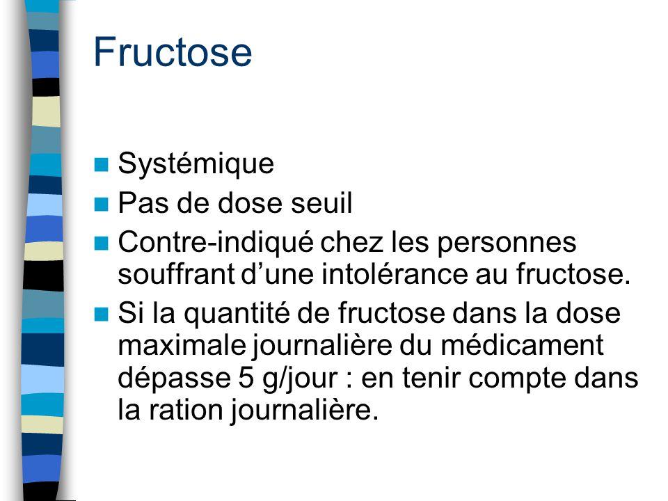 Fructose Systémique Pas de dose seuil Contre-indiqué chez les personnes souffrant d'une intolérance au fructose. Si la quantité de fructose dans la do
