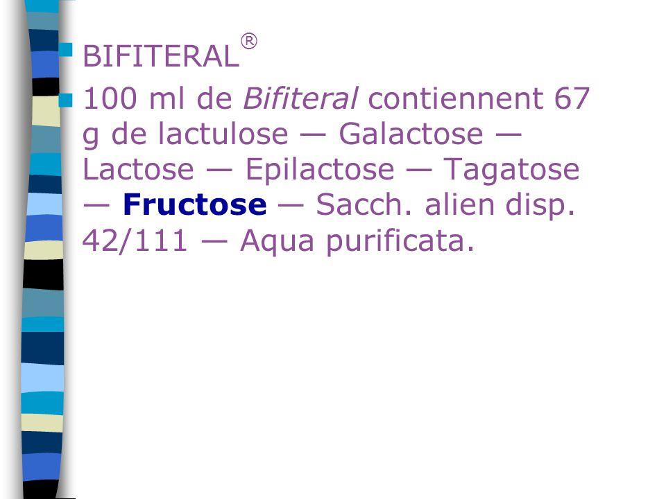 BIFITERAL ® 100 ml de Bifiteral contiennent 67 g de lactulose — Galactose — Lactose — Epilactose — Tagatose — Fructose — Sacch. alien disp. 42/111 — A