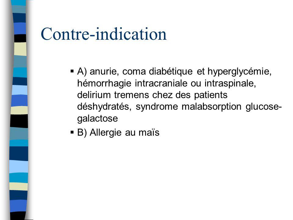 Contre-indication  A) anurie, coma diabétique et hyperglycémie, hémorrhagie intracraniale ou intraspinale, delirium tremens chez des patients déshydr